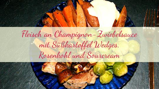 Fleisch mit Champignon-Zwiebelsauce mit Rosenkohl und Süßkartoffel an SourCream