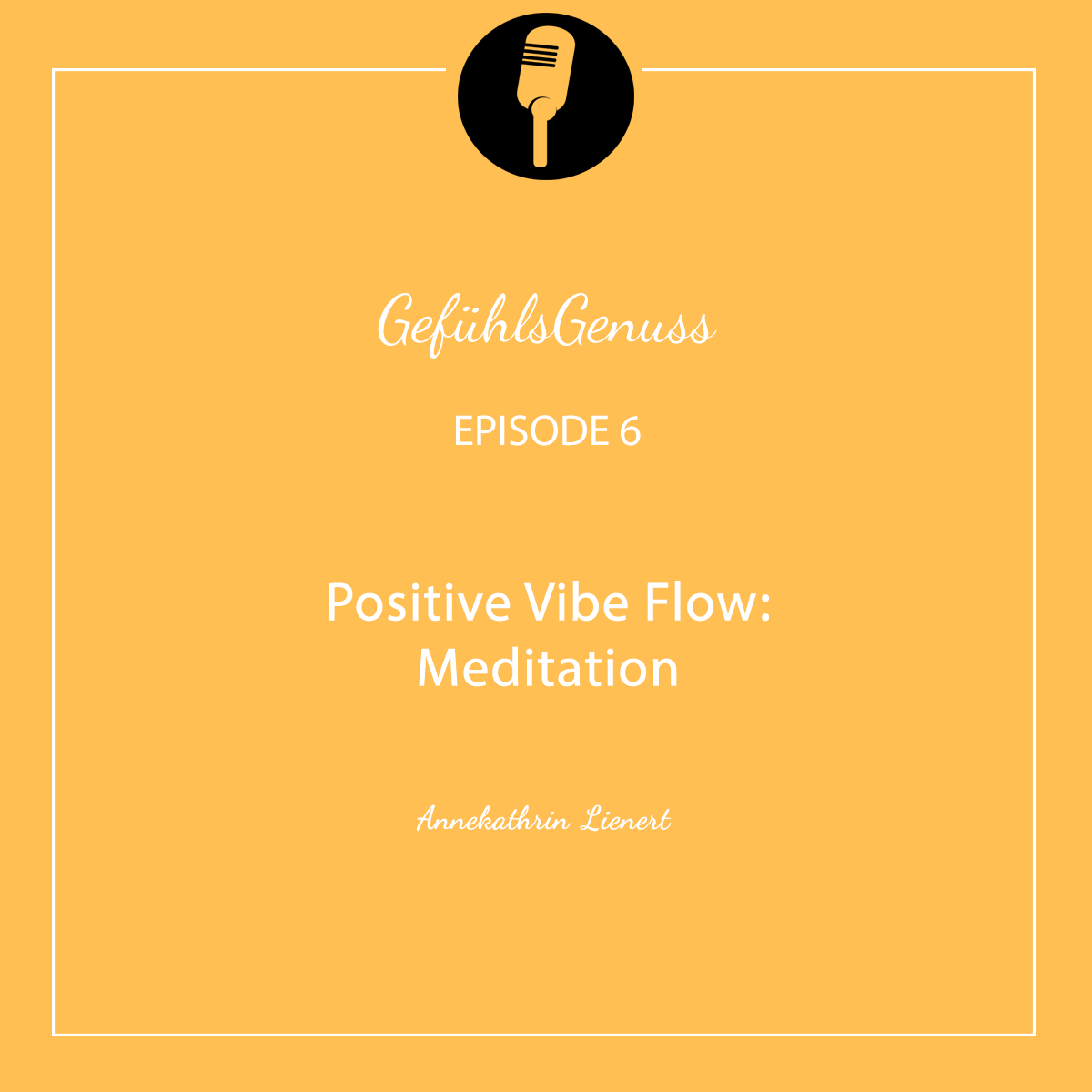 Episode 6 – Positive Vibe Flow: Meditation
