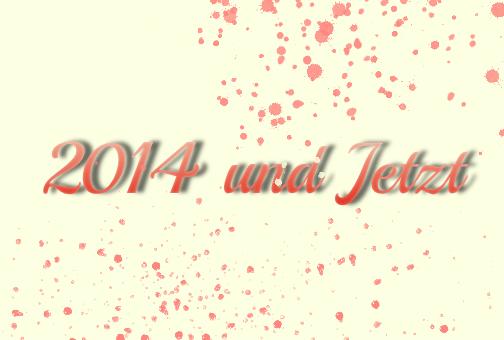 2014 und Jetzt